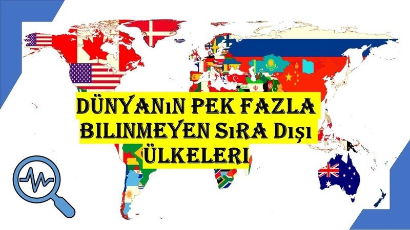 Dünyanın pek fazla bilinmeyen sıra dışı ülkeleri