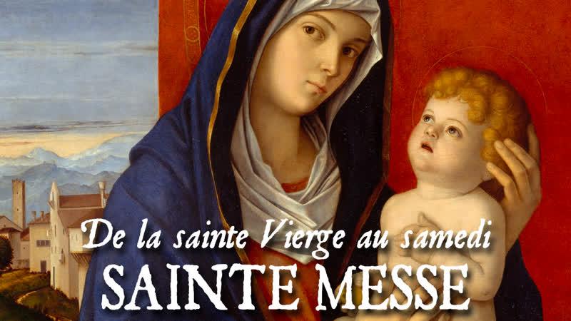 Sainte messe de la sainte Vierge au samedi SALVE SANCTA PARENS