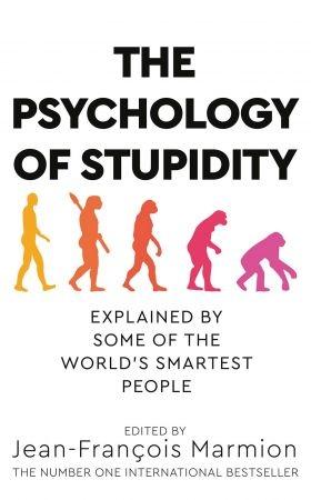 The Psychology of Stupidity - Jean-Francois Marmion