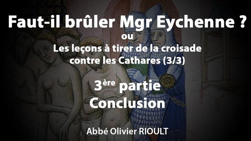 Faut-il brûler Mgr Eychenne ou Les leçons à tirer de la croisade contre les Cathares (33)