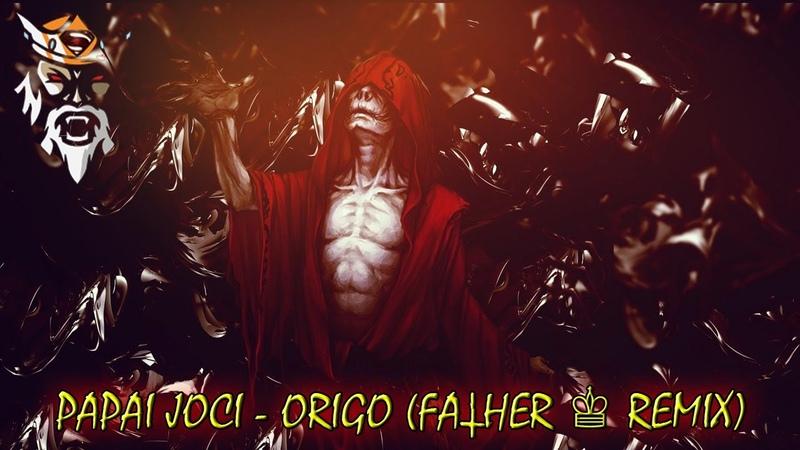 Papai Joci Origo Father ♔ Remix
