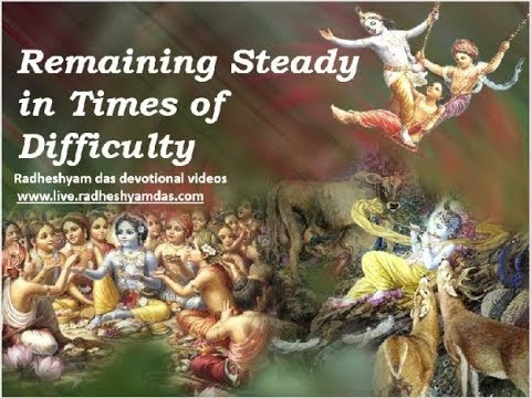 Remaining Steady in times of Difficulty HG Radheshyam Das