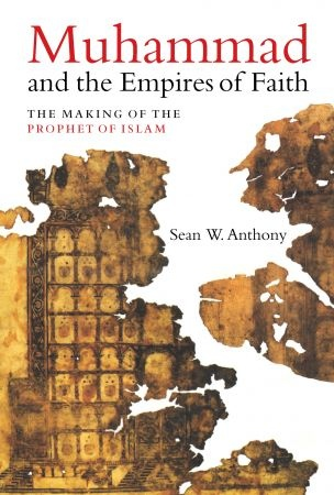 Muhammad and the Empires of Faith - Dr. Sean W. Anthony
