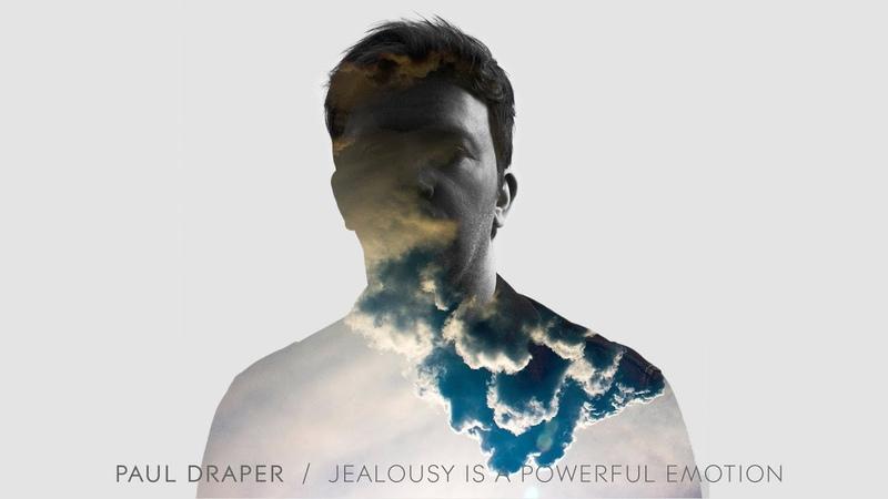 Paul Draper Jealousy Is A Powerful Emotion
