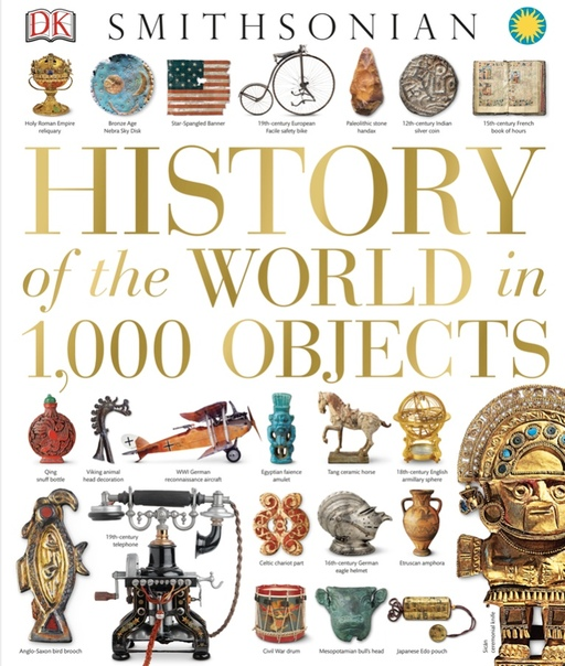 History of the World in 1,000 Objects by DK, Smithsonian