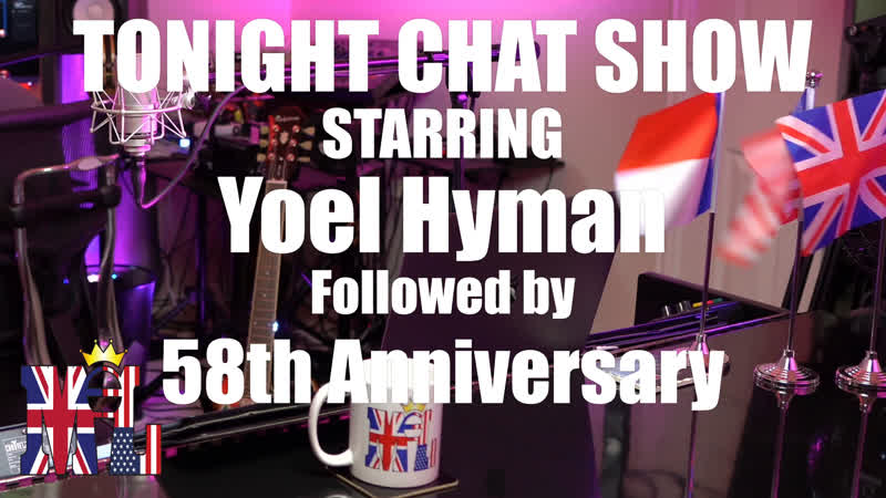 Tonight 5pm CST Chat Show starring Yoel Hyman then 58th Anniversary