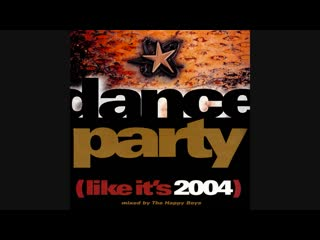 Dance Party (Like Its 2004) - Mixed By The Happy Boys