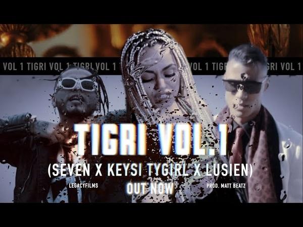 TIGRI VOL 1 Keysi Tygirl ❌ Lusien ❌ Seven Prod Matt Beatz