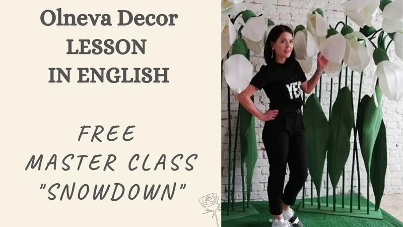 FREE MASTER CLASS SNOWDOWN FROM OLNEVA DECOR I LESSON IN ENGLISH